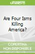 Are Four Isms Killing America?