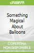 Something Magical About Balloons
