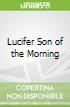 Lucifer Son of the Morning