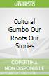 Cultural Gumbo Our Roots Our Stories