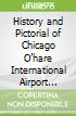 History and Pictorial of Chicago O'hare International Airport ,1976 to 1996