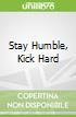 Stay Humble, Kick Hard
