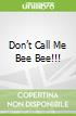 Don't Call Me Bee Bee!!!