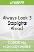 Always Look 3 Stoplights Ahead