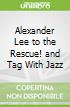 Alexander Lee to the Rescue! and Tag With Jazz