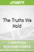 The Truths We Hold