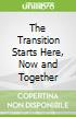 The Transition Starts Here, Now and Together