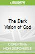 The Dark Vision of God