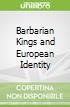 Barbarian Kings and European Identity