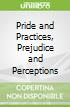 Pride and Practices, Prejudice and Perceptions