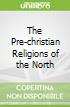 The Pre-christian Religions of the North
