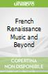 French Renaissance Music and Beyond