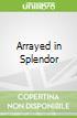 Arrayed in Splendor