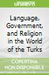 Language, Government, and Religion in the World of the Turks