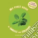 My First Book Of Smells and Colours: In the Garden libro in lingua di Lallemand Orianne