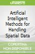 Artificial Intelligent Methods for Handling Spatial Data