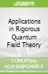 Applications in Rigorous Quantum Field Theory