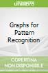 Graphs for Pattern Recognition