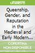 Queenship, Gender, and Reputation in the Medieval and Early Modern West, 1060-1600