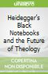Heidegger's Black Notebooks and the Future of Theology