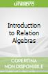 Introduction to Relation Algebras