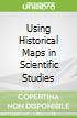 Using Historical Maps in Scientific Studies