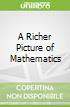 A Richer Picture of Mathematics