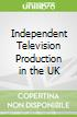 Independent Television Production in the UK