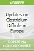 Updates on Clostridium Difficile in Europe