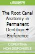 The Root Canal Anatomy in Permanent Dentition + Ereference