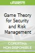 Game Theory for Security and Risk Management