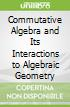 Commutative Algebra and Its Interactions to Algebraic Geometry