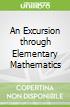 An Excursion through Elementary Mathematics