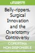 Belly-rippers, Surgical Innovation and the Ovariotomy Controversy