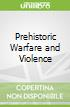 Prehistoric Warfare and Violence