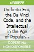 Umberto Eco, the Da Vinci Code, and the Intellectual in the Age of Popular Culture