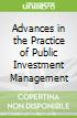 Advances in the Practice of Public Investment Management