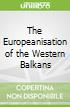 The Europeanisation of the Western Balkans