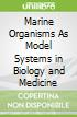 Marine Organisms As Model Systems in Biology and Medicine