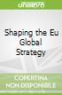 Shaping the Eu Global Strategy