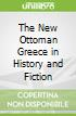 The New Ottoman Greece in History and Fiction
