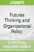 Futures Thinking and Organizational Policy