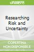 Researching Risk and Uncertainty