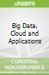 Big Data, Cloud and Applications
