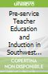 Pre-service Teacher Education and Induction in Southwest China