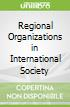 Regional Organizations in International Society