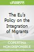 The Eu's Policy on the Integration of Migrants