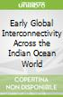 Early Global Interconnectivity Across the Indian Ocean World