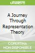 A Journey Through Representation Theory