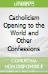 Catholicism Opening to the World and Other Confessions